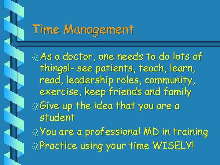 Time Management b As a doctor, one needs to do lots of things!- see