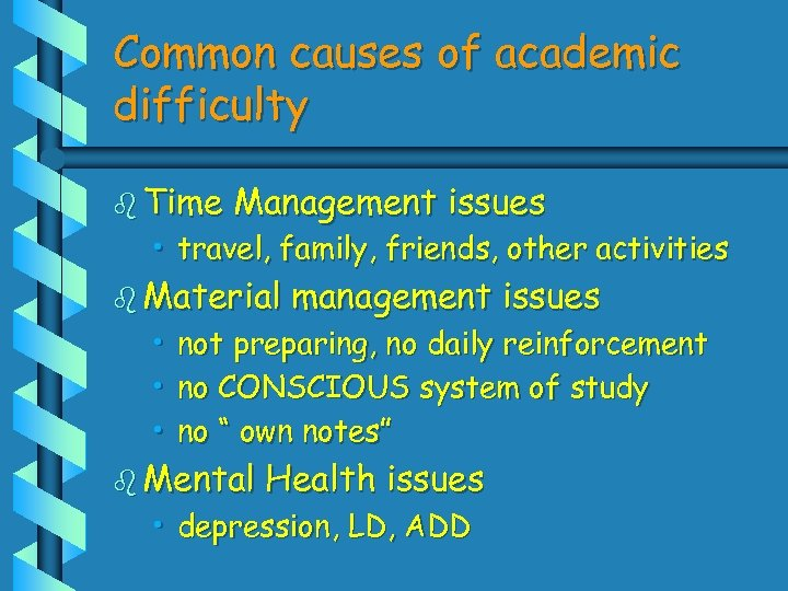 Common causes of academic difficulty b Time Management issues • travel, family, friends, other