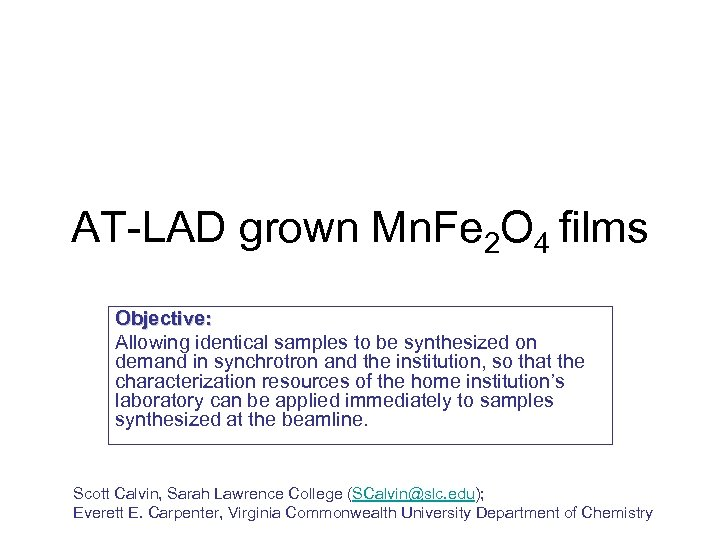 AT-LAD grown Mn. Fe 2 O 4 films Objective: Allowing identical samples to be