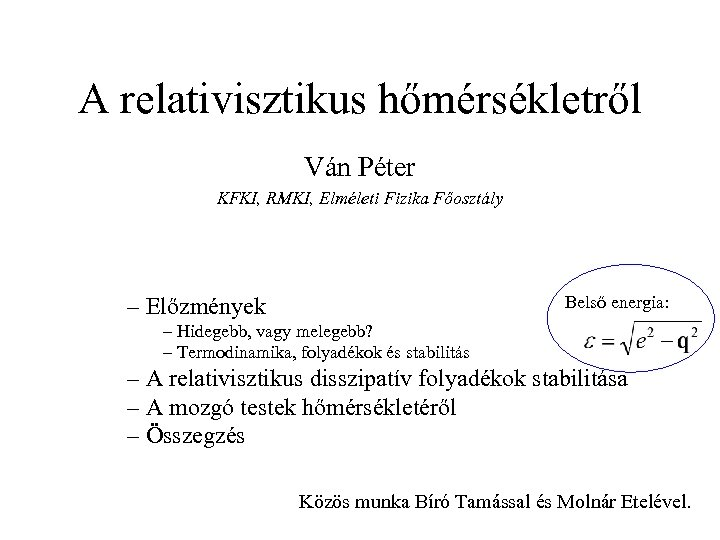 A relativisztikus hőmérsékletről Ván Péter KFKI, RMKI, Elméleti Fizika Főosztály – Előzmények Belső energia: