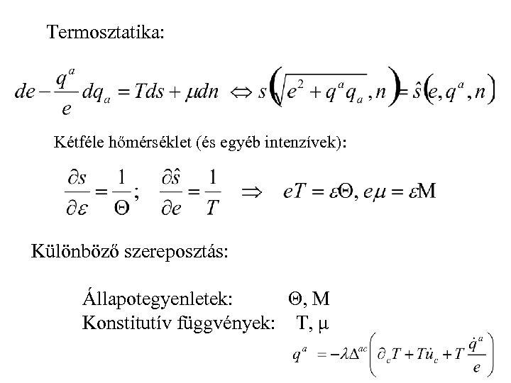 Termosztatika: Kétféle hőmérséklet (és egyéb intenzívek): Különböző szereposztás: Állapotegyenletek: Θ, M Konstitutív függvények: T,