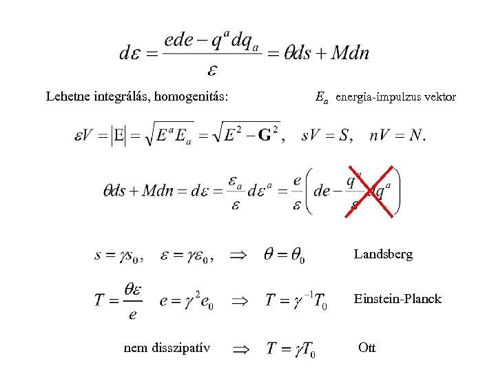Lehetne integrálás, homogenitás: Ea energia-impulzus vektor Landsberg Einstein-Planck nem disszipatív Ott