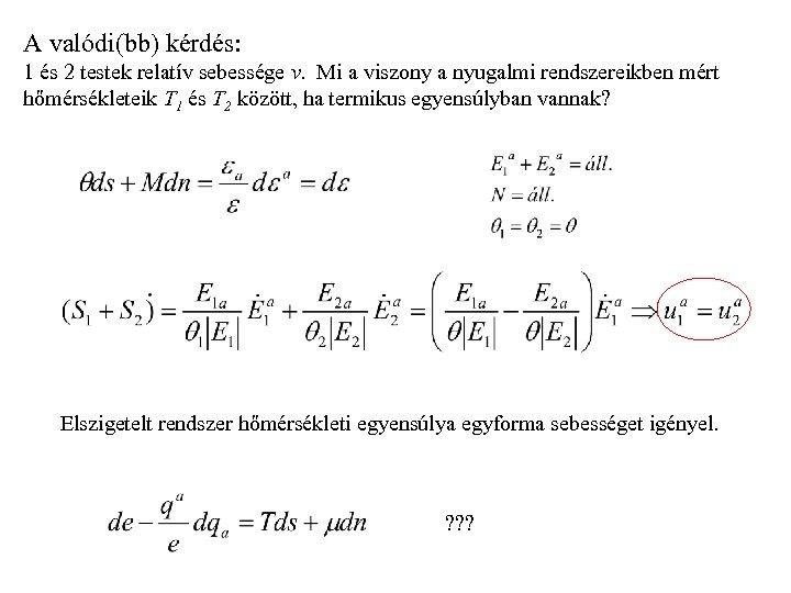 A valódi(bb) kérdés: 1 és 2 testek relatív sebessége v. Mi a viszony a