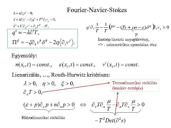 Fourier-Navier-Stokes p Izotróp lineáris anyagtörvény, <> - szimmetrikus nyomtalan rész Egyensúly: Lienarizálás, …, Routh-Hurwitz