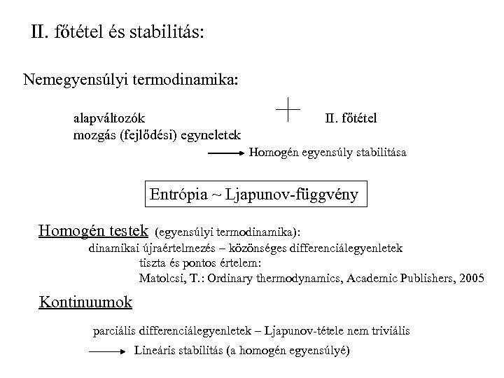 II. főtétel és stabilitás: Nemegyensúlyi termodinamika: alapváltozók mozgás (fejlődési) egyneletek II. főtétel Homogén egyensúly
