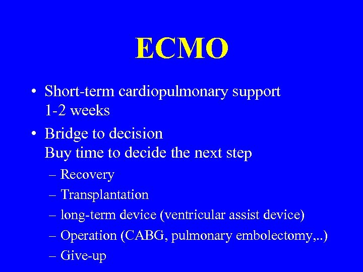 ECMO • Short-term cardiopulmonary support 1 -2 weeks • Bridge to decision Buy time
