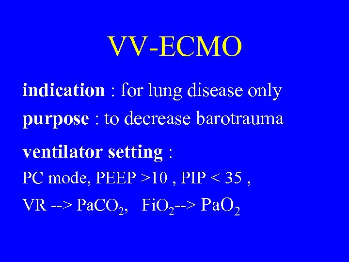 VV-ECMO indication : for lung disease only purpose : to decrease barotrauma ventilator setting