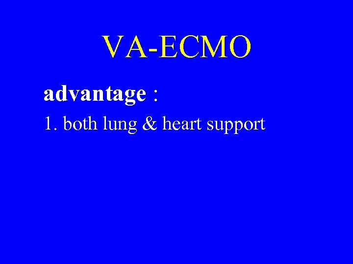 VA-ECMO advantage : 1. both lung & heart support