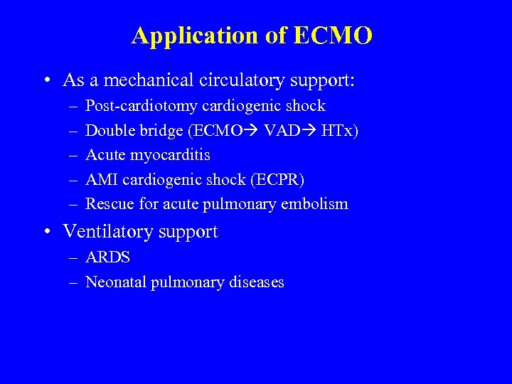 Application of ECMO • As a mechanical circulatory support: – – – Post-cardiotomy cardiogenic