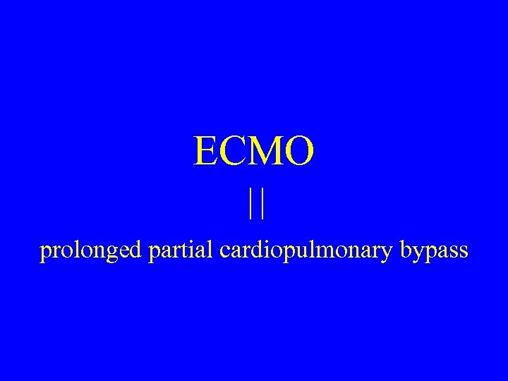 ECMO prolonged partial cardiopulmonary bypass