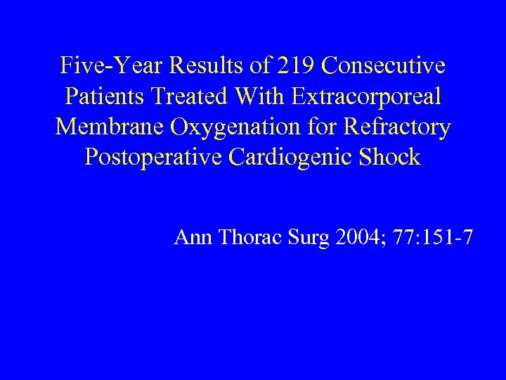 Five-Year Results of 219 Consecutive Patients Treated With Extracorporeal Membrane Oxygenation for Refractory Postoperative