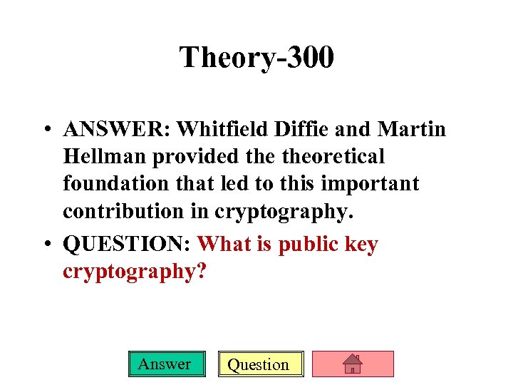 Theory-300 • ANSWER: Whitfield Diffie and Martin Hellman provided theoretical foundation that led to