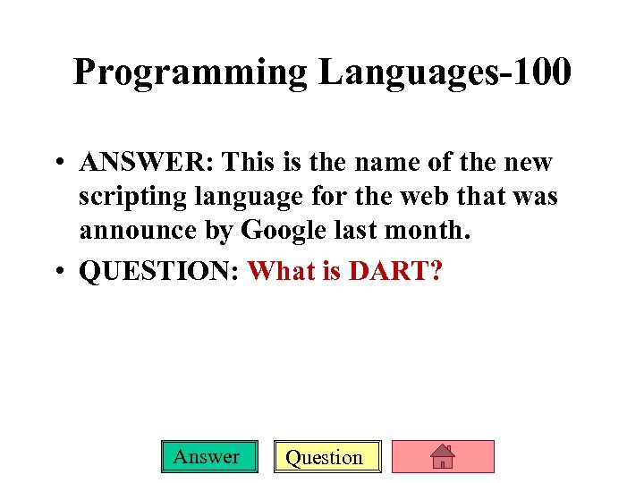 Programming Languages-100 • ANSWER: This is the name of the new scripting language for