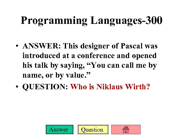 Programming Languages-300 • ANSWER: This designer of Pascal was introduced at a conference and