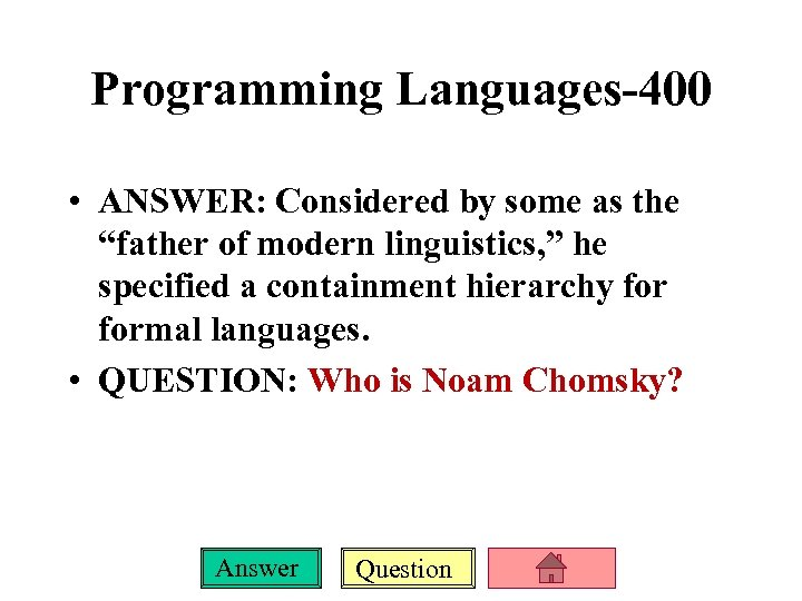 "Programming Languages-400 • ANSWER: Considered by some as the ""father of modern linguistics, """