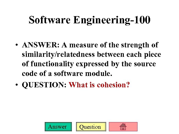 Software Engineering-100 • ANSWER: A measure of the strength of similarity/relatedness between each piece