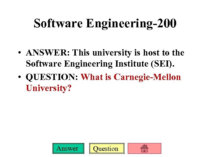 Software Engineering-200 • ANSWER: This university is host to the Software Engineering Institute (SEI).