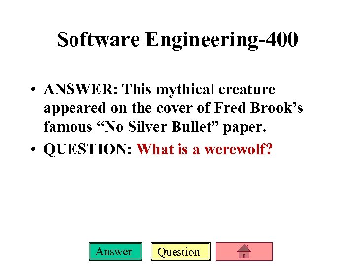 Software Engineering-400 • ANSWER: This mythical creature appeared on the cover of Fred Brook's