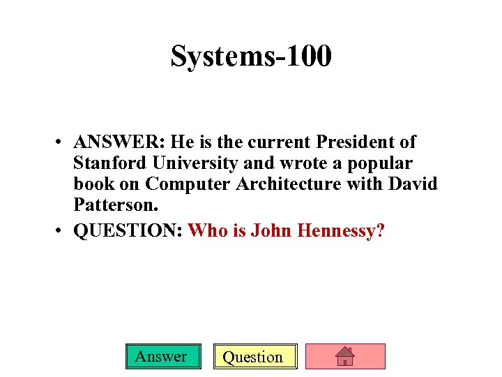 Systems-100 • ANSWER: He is the current President of Stanford University and wrote a
