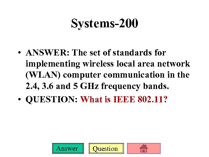 Systems-200 • ANSWER: The set of standards for implementing wireless local area network (WLAN)