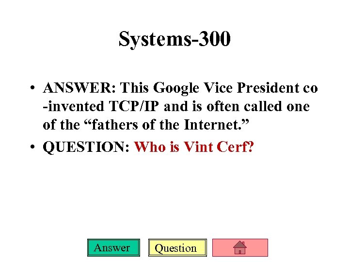 Systems-300 • ANSWER: This Google Vice President co -invented TCP/IP and is often called