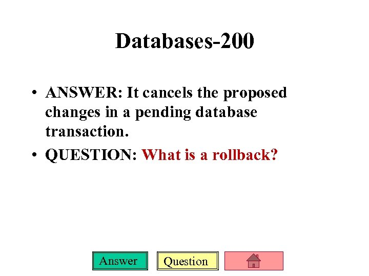Databases-200 • ANSWER: It cancels the proposed changes in a pending database transaction. •