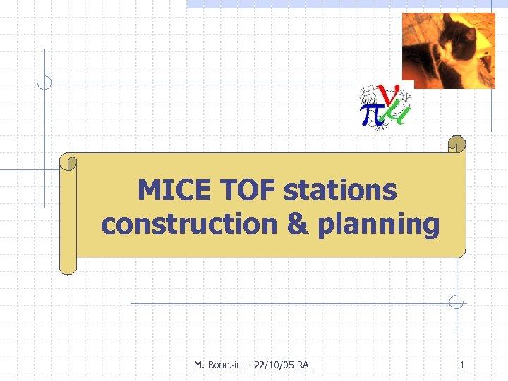 M. Bonesini MICE TOF stations INFN Milanoplanning construction & M. Bonesini - 22/10/05 RAL