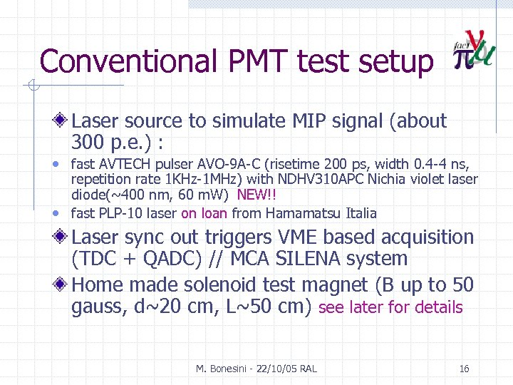 Conventional PMT test setup Laser source to simulate MIP signal (about 300 p. e.