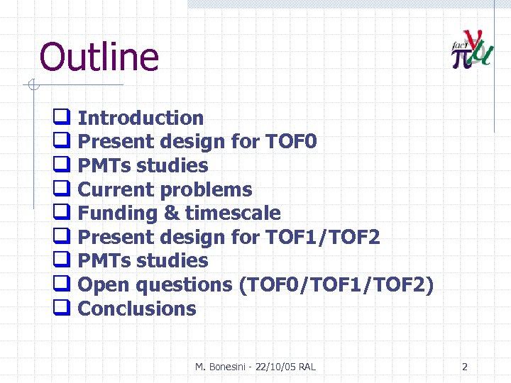 Outline q Introduction q Present design for TOF 0 q PMTs studies q Current