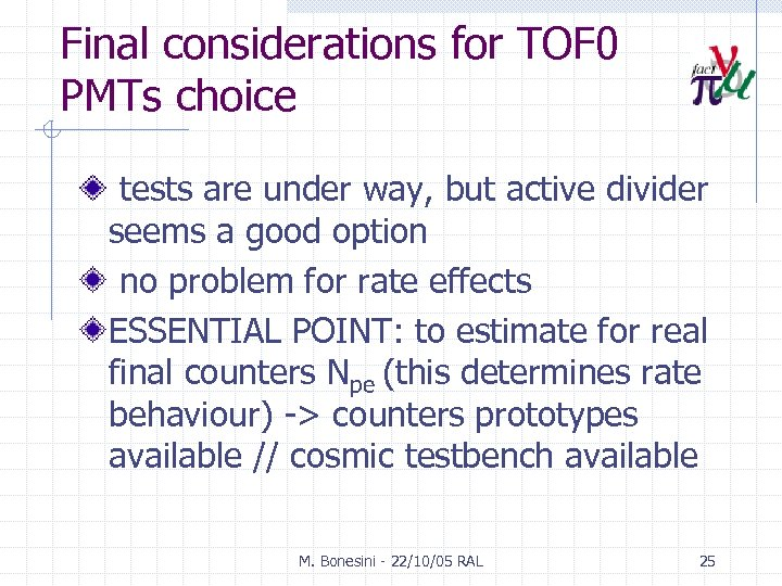 Final considerations for TOF 0 PMTs choice tests are under way, but active divider