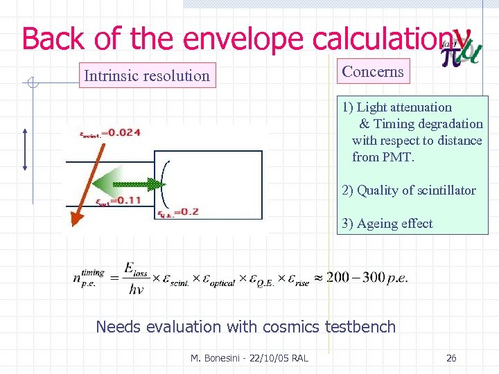 Back of the envelope calculation Intrinsic resolution Concerns 1) Light attenuation & Timing degradation