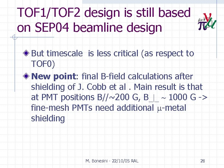 TOF 1/TOF 2 design is still based on SEP 04 beamline design But timescale