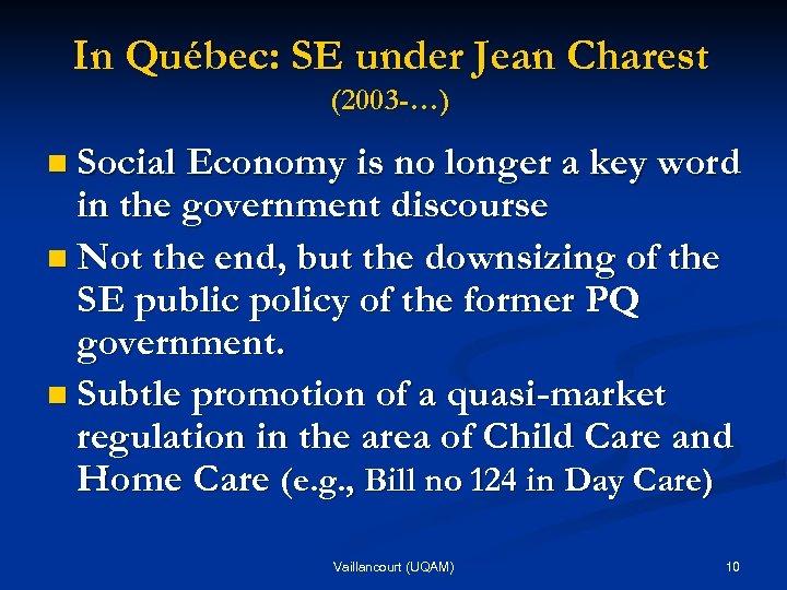 In Québec: SE under Jean Charest (2003 -…) n Social Economy is no longer