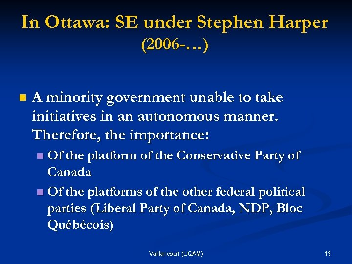 In Ottawa: SE under Stephen Harper (2006 -…) n A minority government unable to