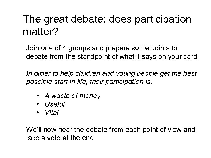 The great debate: does participation matter? Join one of 4 groups and prepare some