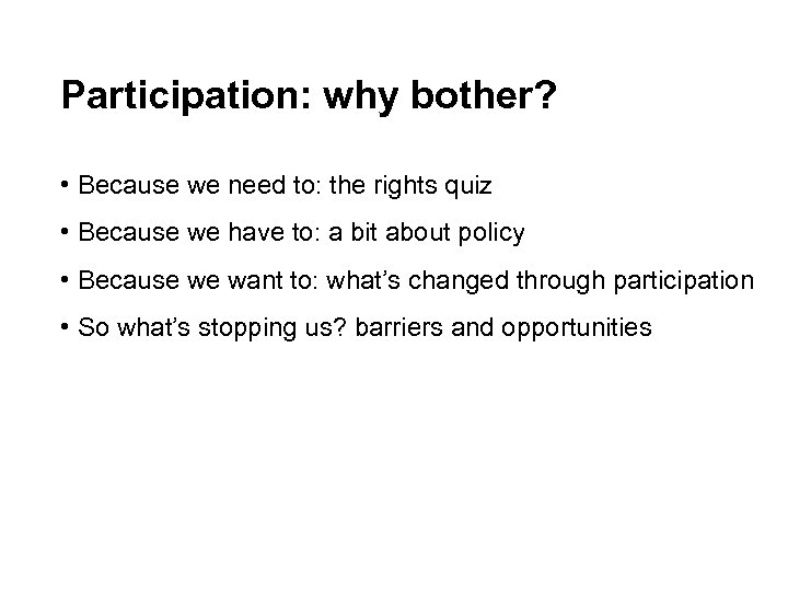 Participation: why bother? • Because we need to: the rights quiz • Because we