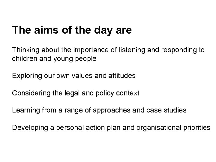 The aims of the day are Thinking about the importance of listening and responding