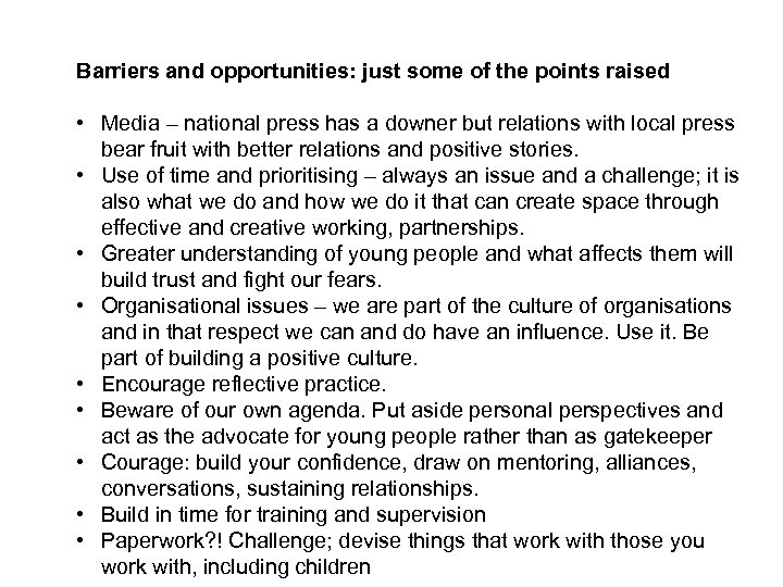 Barriers and opportunities: just some of the points raised • Media – national press