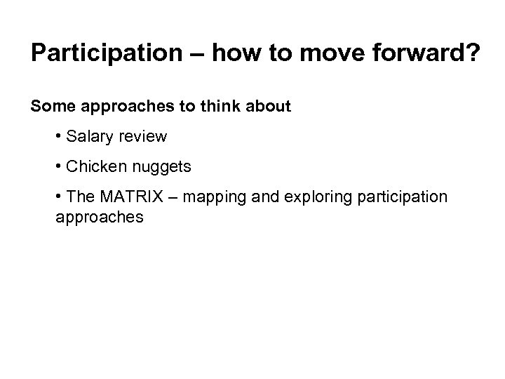 Participation – how to move forward? Some approaches to think about • Salary review