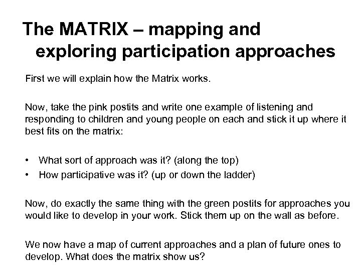The MATRIX – mapping and exploring participation approaches First we will explain how the
