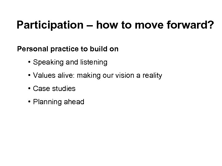 Participation – how to move forward? Personal practice to build on • Speaking and