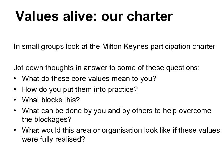 Values alive: our charter In small groups look at the Milton Keynes participation charter