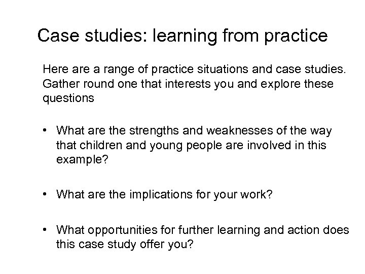 Case studies: learning from practice Here a range of practice situations and case studies.
