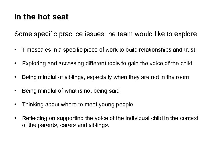 In the hot seat Some specific practice issues the team would like to explore