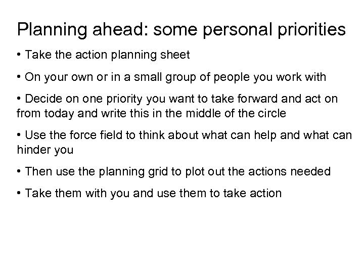 Planning ahead: some personal priorities • Take the action planning sheet • On your
