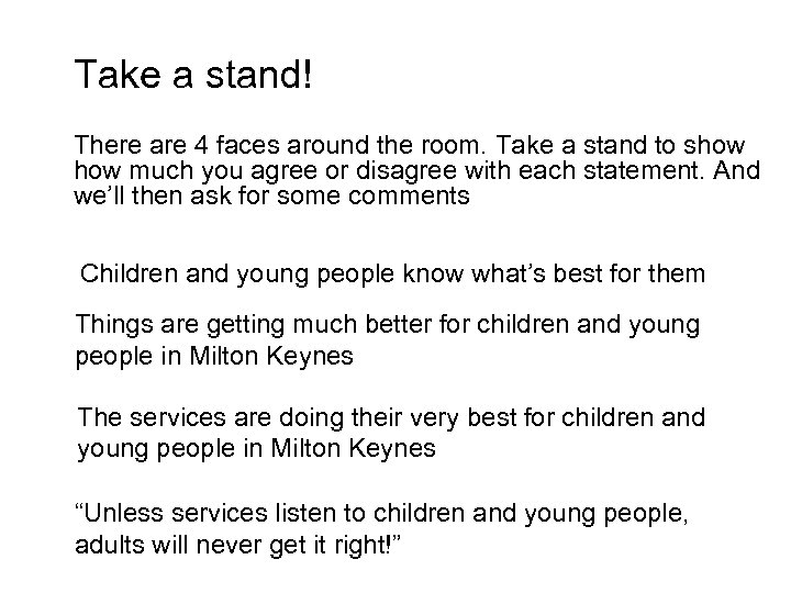 Take a stand! There are 4 faces around the room. Take a stand to