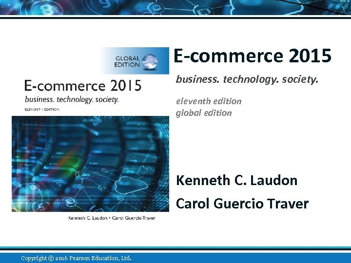 E-commerce 2015 business. technology. society. eleventh edition global edition Kenneth C. Laudon Carol Guercio