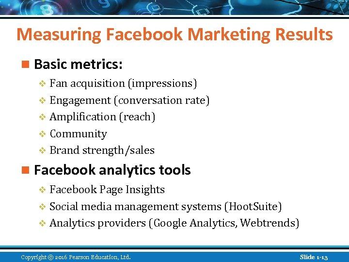 Measuring Facebook Marketing Results n Basic metrics: v Fan acquisition (impressions) v Engagement (conversation