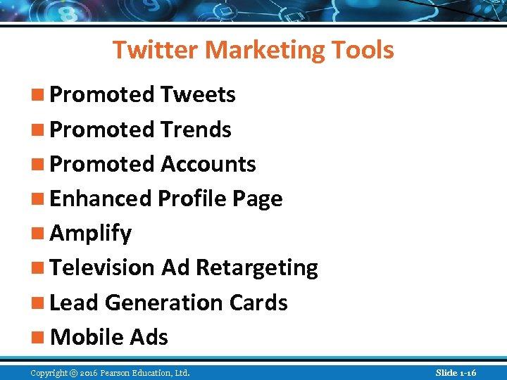 Twitter Marketing Tools n Promoted Tweets n Promoted Trends n Promoted Accounts n Enhanced