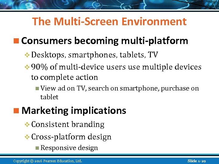 The Multi-Screen Environment n Consumers becoming multi-platform v Desktops, smartphones, tablets, TV v 90%